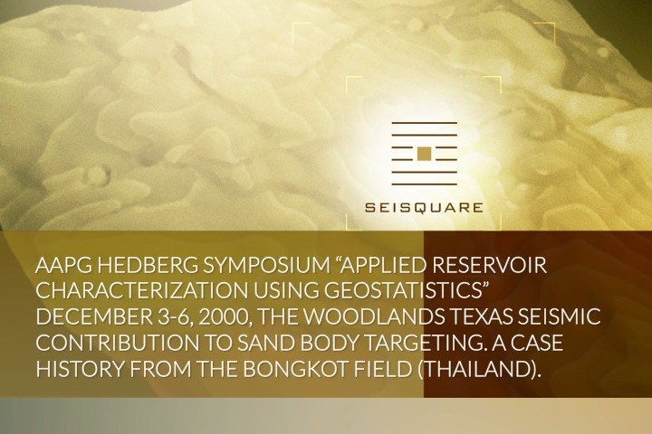 "Aapg Hedberg Symposium ""Applied Reservoir Characterization Using Geostatistics"" December 3-6, 2000, The Woodlands Texas Seismic Contribution To Sand Body Targeting. A Case History From The Bongkot Field (Thailand)."